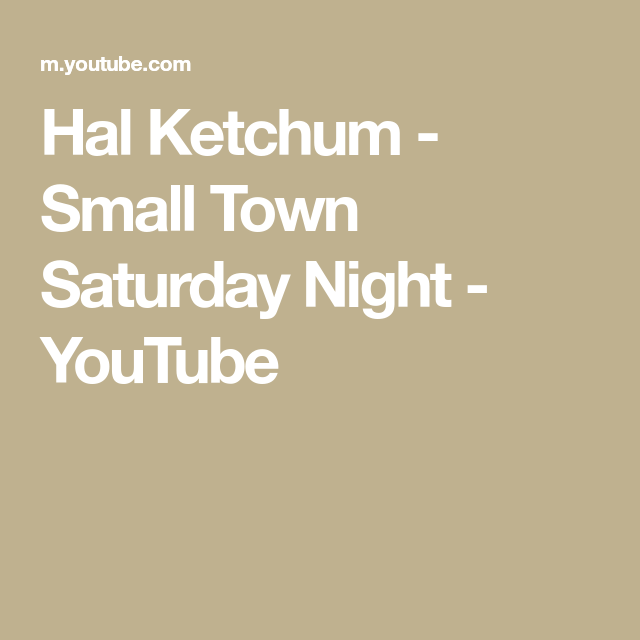 hal ketchum small town saturday night youtube youtube small towns saturday night hal ketchum small town saturday night