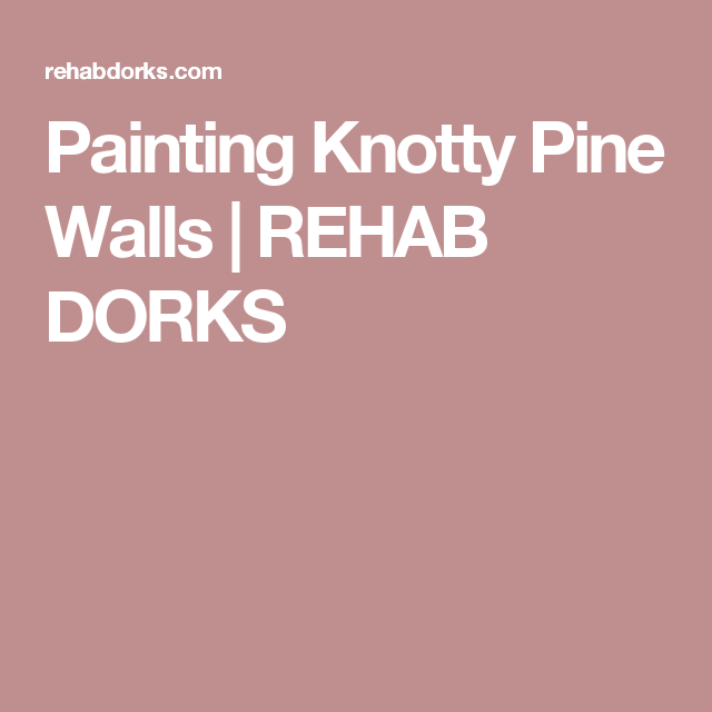 Painting Knotty Pine Cabinets: Painting Knotty Pine Walls