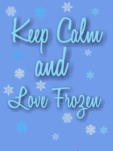 Keep calm and love frozen
