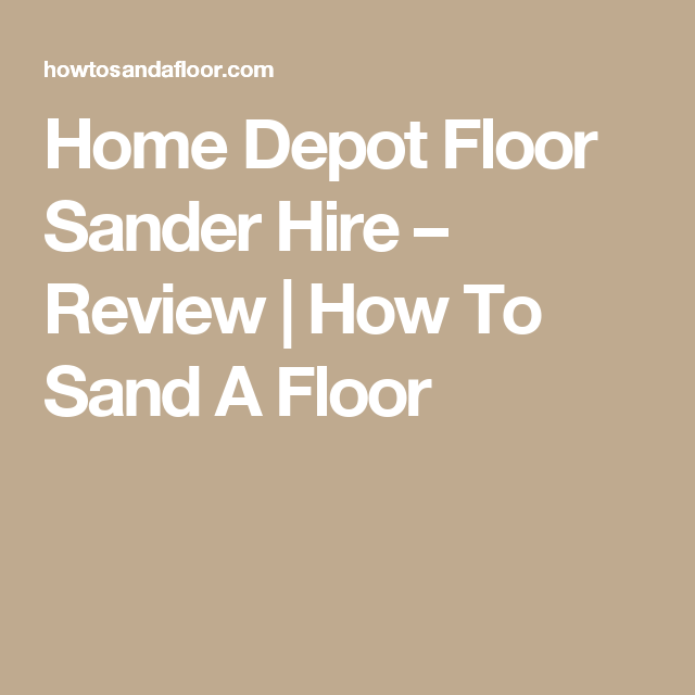 Home Depot Floor Sander Hire Review How To Sand A Floor Home