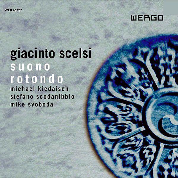 Giacinto Scelsi: Suono Rotondo-Michael Kiedaisch / Stefano Scodanibbio / Mike Svoboda-Wergo