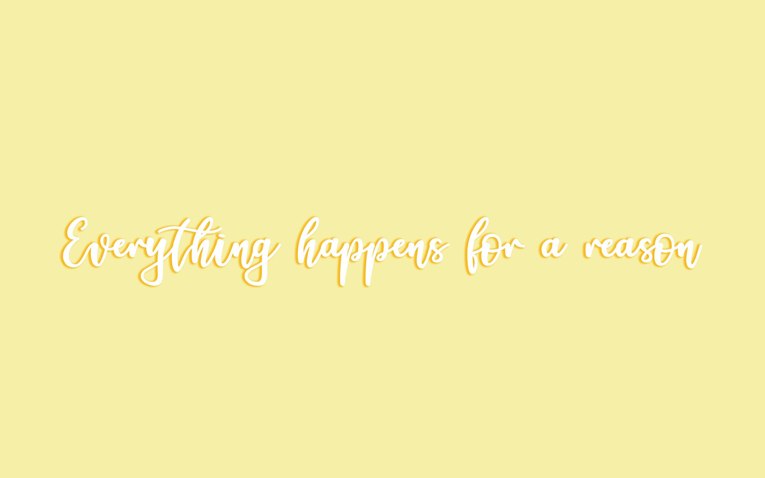 everything happens for a reason, macbook wallpaper, background, inspirational quote