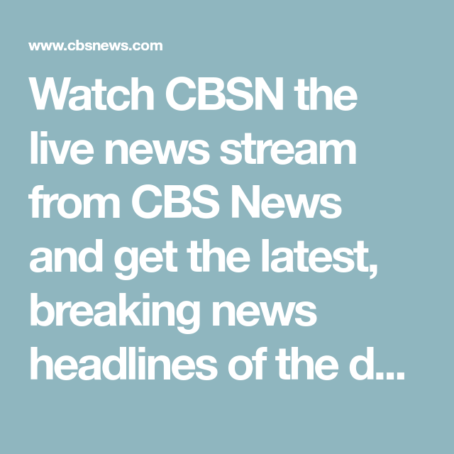 Watch CBSN the live news stream from CBS News and get the