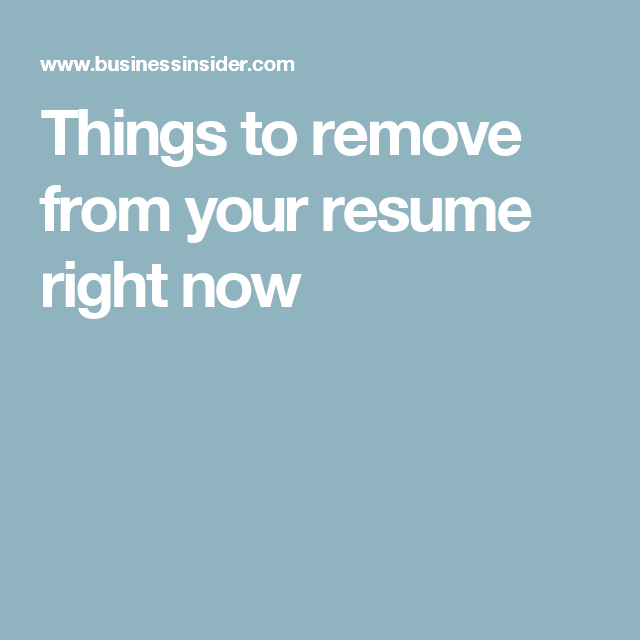 Things You Should Remove From Your Rsum Before It Ends Up In
