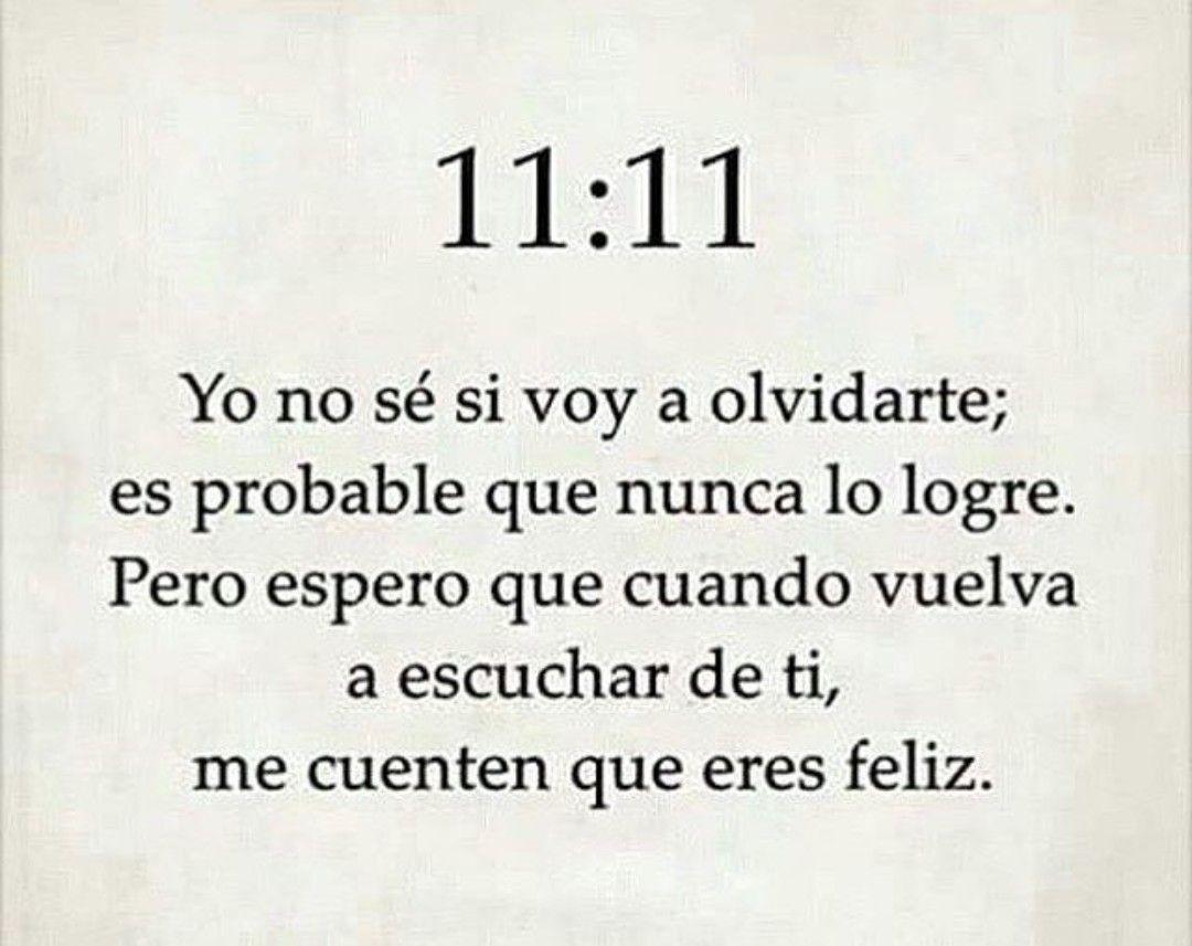 ❣ 11:11 Yo no se si voy a olvidarte; es probable que nunca lo logre. Pero espero que cuando vuelva a escuchar de ti, me cuenten que eres feliz