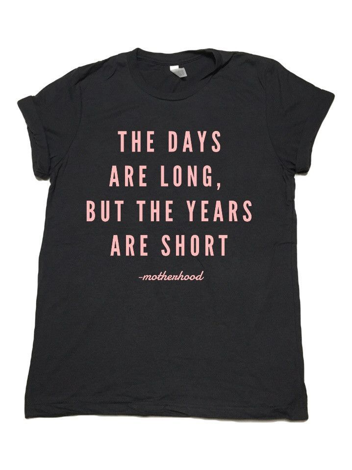 The Days Are Long, But The Years Are Short - Unisex Tee