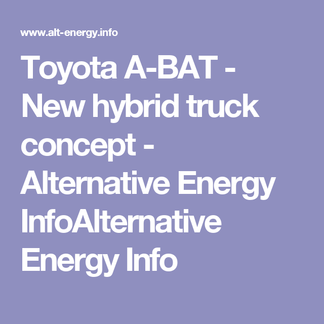 Toyota A-BAT - New hybrid truck concept - Alternative Energy InfoAlternative Energy Info