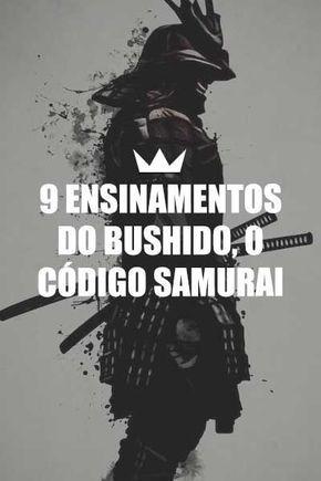 9 Lições De Vida Com O Bushido O Código Samurai Samurai