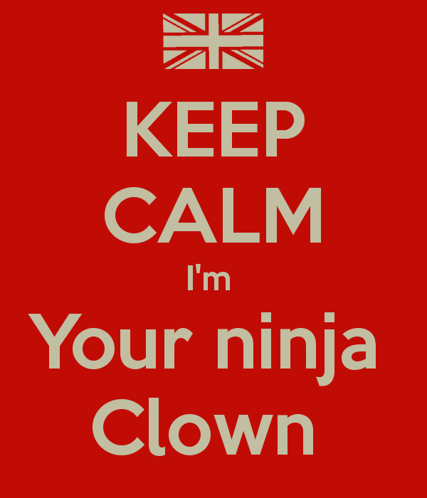 KEEP CALM I'm  Your ninja  Clown