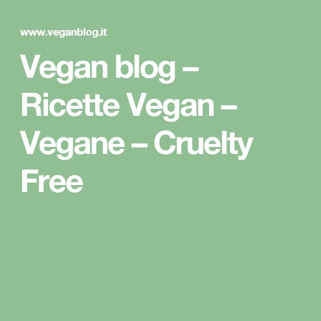 Vegan blog – Ricette Vegan – Vegane – Cruelty Free