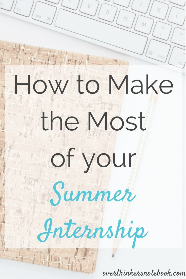 How to get the most out of your summer internship summer