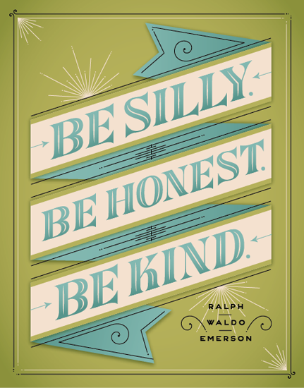 Be silly. Be honest. Be Kind. – Ralph Waldo Emerson