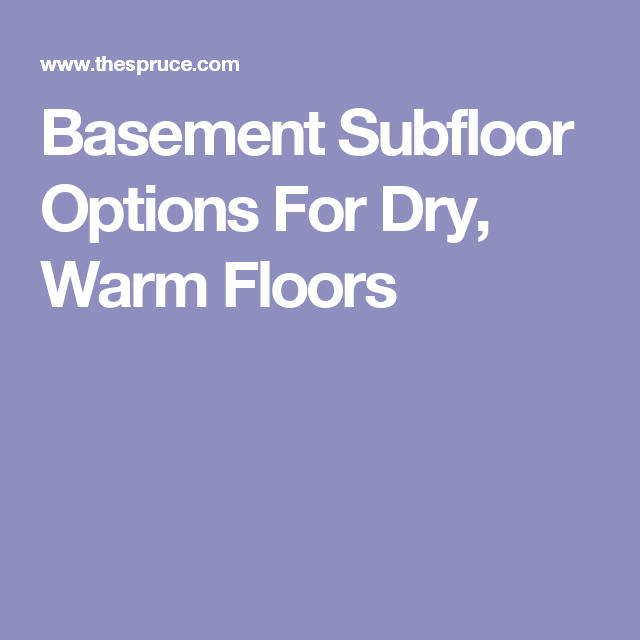 Basement Subfloor Options For Dry Warm Floors: 4 Basement Subfloor Options For A Dry, Warm Floor Covering
