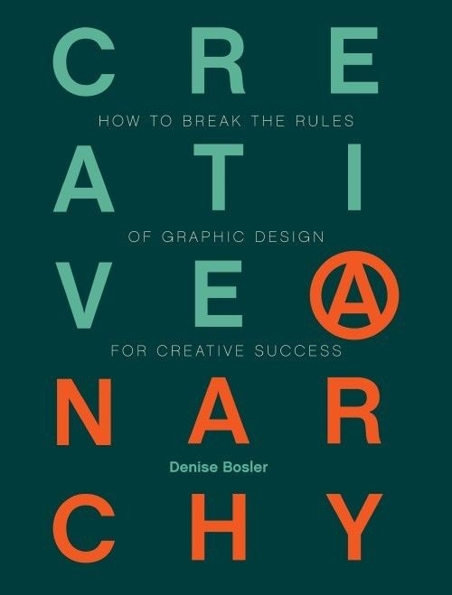 Creative anarchy design rules were made to be broken anarchy denise boslers new book creative anarchy stresses the importance of breaking the voltagebd Image collections
