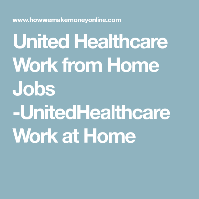 United Healthcare Work From Home Jobs Unitedhealthcare Work At