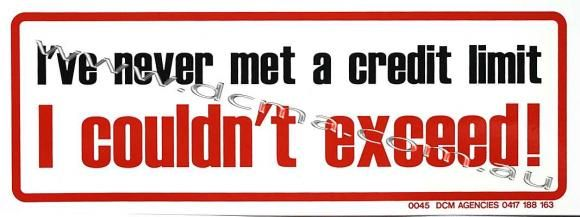 I never met a credit limit i couldnt exceed bumper sticker dcma bumper stickers magnets pinterest