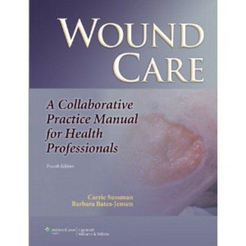 Wound Care A Collaborative Practice Manual for Health Professionals - professional reference