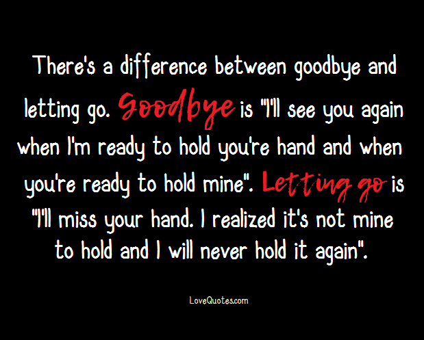 Goodbye And Letting Go Go For It Quotes Quotes About Friendship