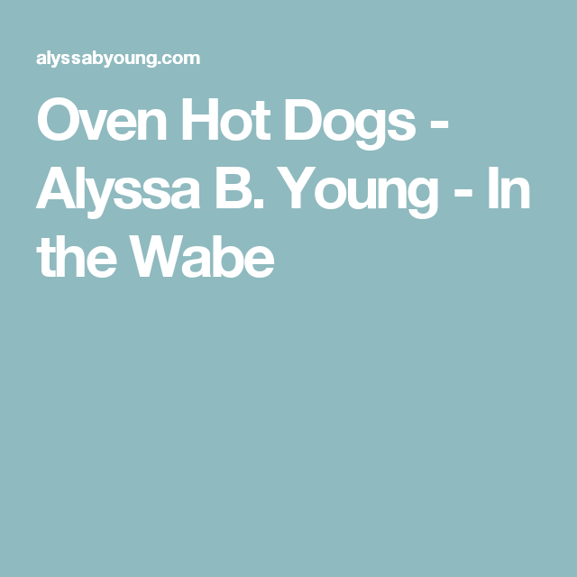 Oven Hot Dogs - Alyssa B. Young - In the Wabe