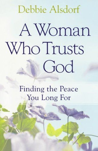 A Woman Who Trusts God: Finding the Peace You Long For by Debbie Alsdorf,http://www.amazon.com/dp/0800733681/ref=cm_sw_r_pi_dp_WBe1sb1GDMMT9XKH