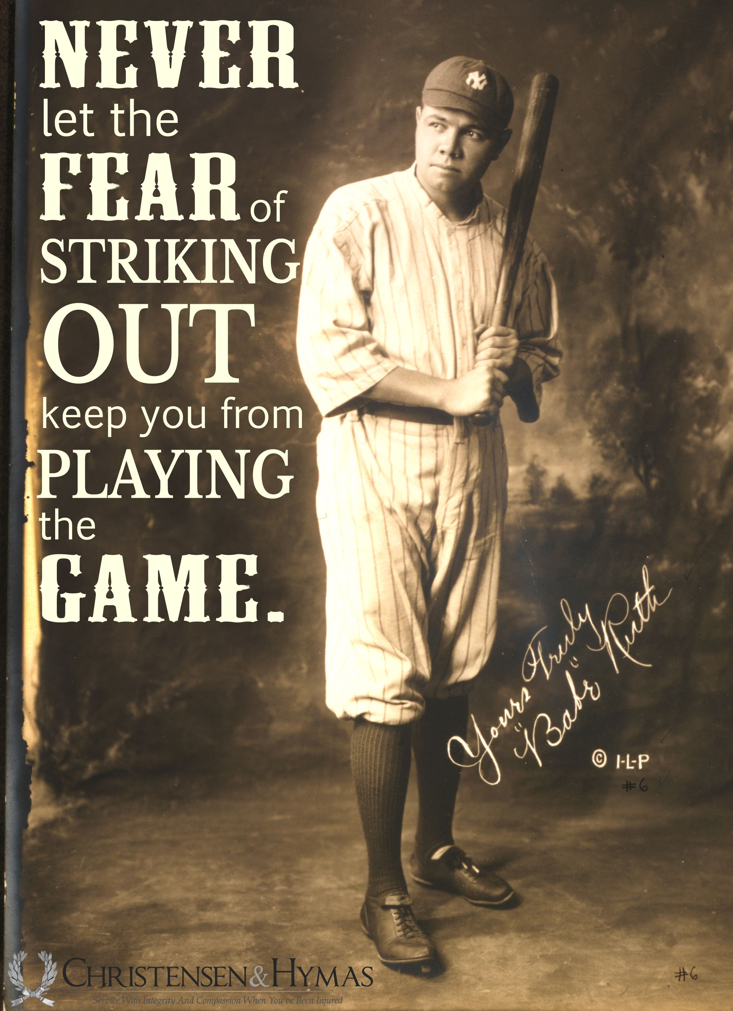 Though Babe Ruth hit 714 home runs, he also struck out 1,330 times in his baseball career. Don't let failure and fear keep you from swinging big!
