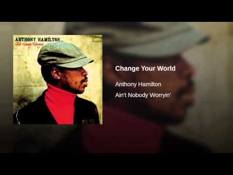 Change Your World Never Love Again Anthony Hamilton Sony Music Entertainment