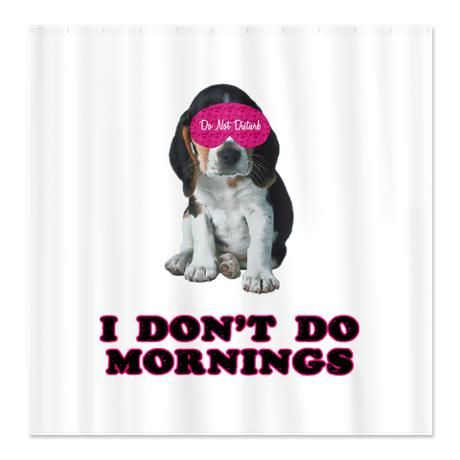 I Dont Do Mornings Beagle Shower Curtain Also Available On Pajamas And Other Cool Stuff