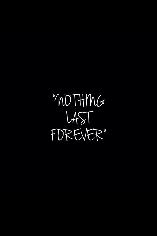 Nothing Last Forever Quotes Think About It Forever Quotes