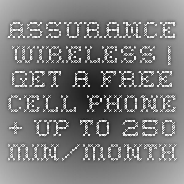 Assurance Wireless Get A Free Cell Phone Up To 250 Min Month