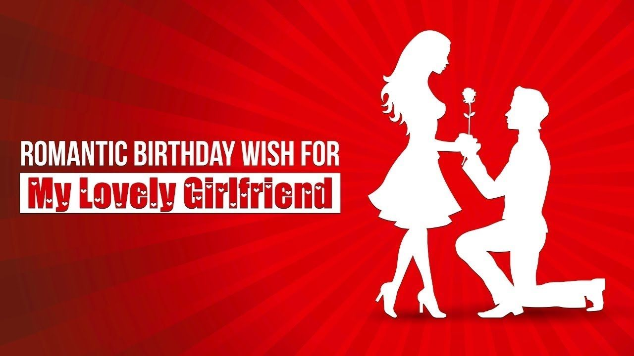 Romantic Birthday Wishes for Girlfriend in Text and Video
