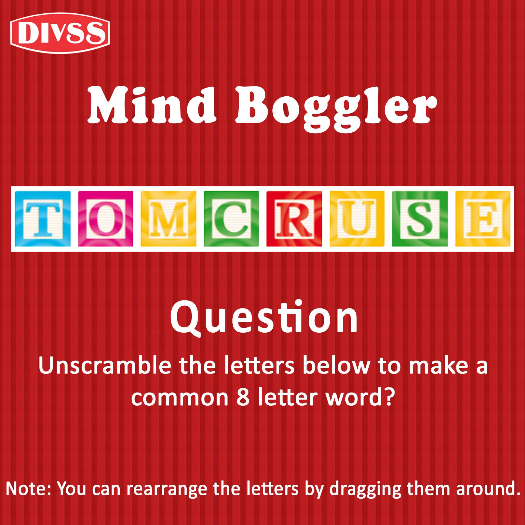 Divss Mind Boggler Tomcruse Question Unscramble The Letters Below