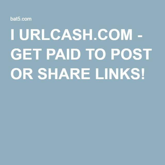 I URLCASH COM - GET PAID TO POST OR SHARE LINKS! | CASH