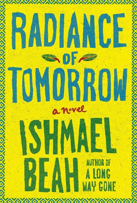 Amazon.com: Radiance of Tomorrow: A Novel by Ishmael Beah: Find this in new adult fiction: FIC BEA.