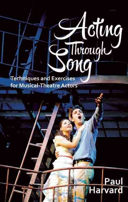 Acting Through Song Techniques And Exercises For Musical Theatre Actors Paperback Overstock Com Shopping The Musical Theatre Musicals Acting Techniques