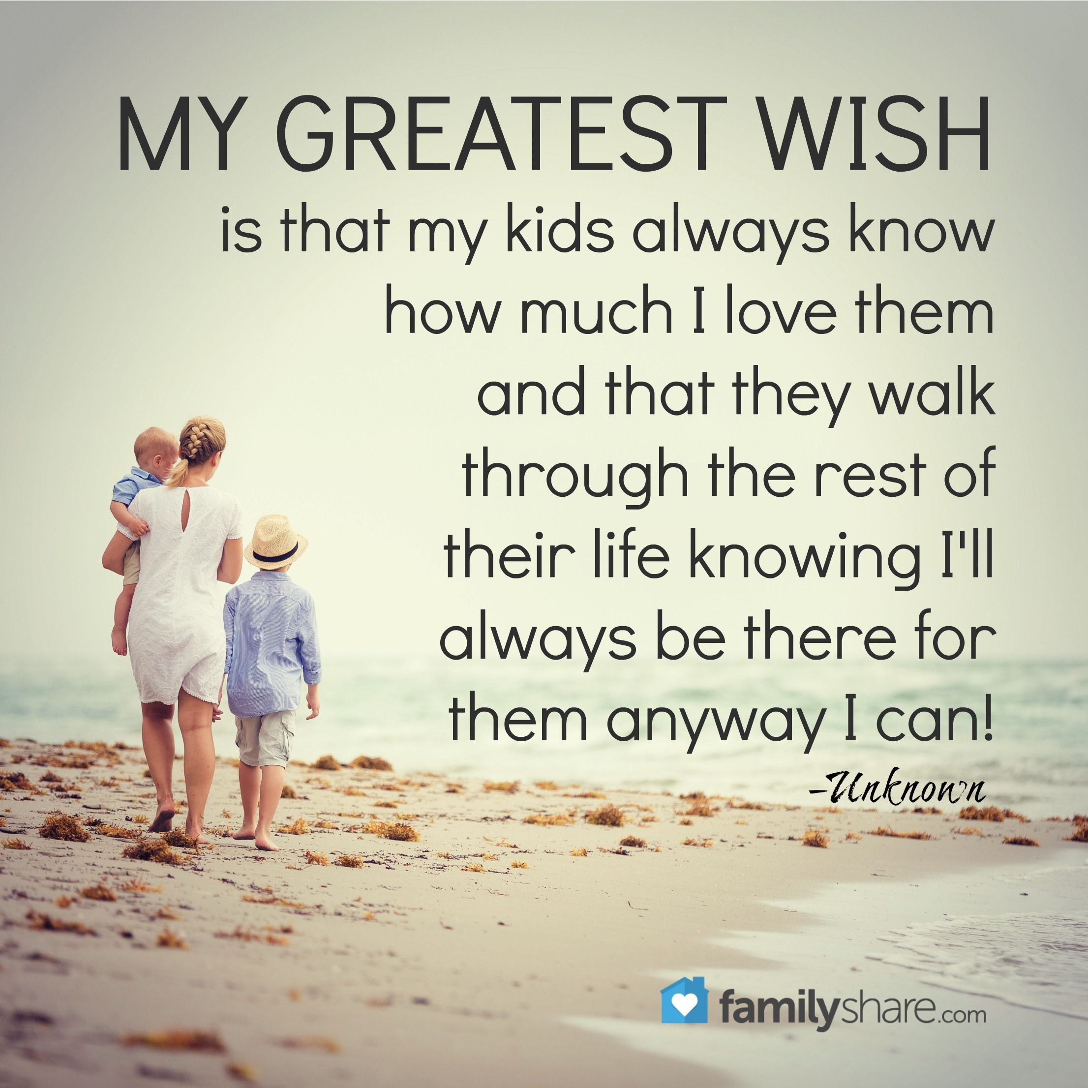 Love Quotes Kids My Greatest Wish Is That My Kids Always Know How Much I Love Them