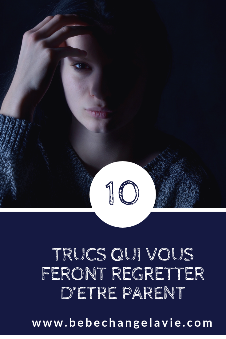 10 Trucs Qui Vous Feront Regretter D Etre Parent Version Bebe Un Bebe Ca Change La Vie Etre Parent Vous Etes Parents