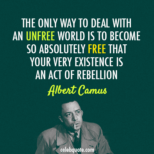 Albert Camus Quote About Free Freedom Rebellion Unfree And Enchanting Albert Camus Quotes