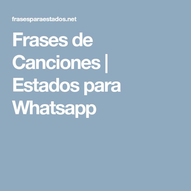 Frases De Canciones Estados Para Whatsapp Frases De