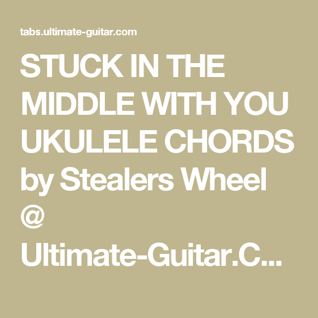STUCK IN THE MIDDLE WITH YOU UKULELE CHORDS by Stealers Wheel ...