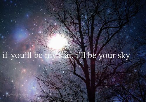 if you will be my star...