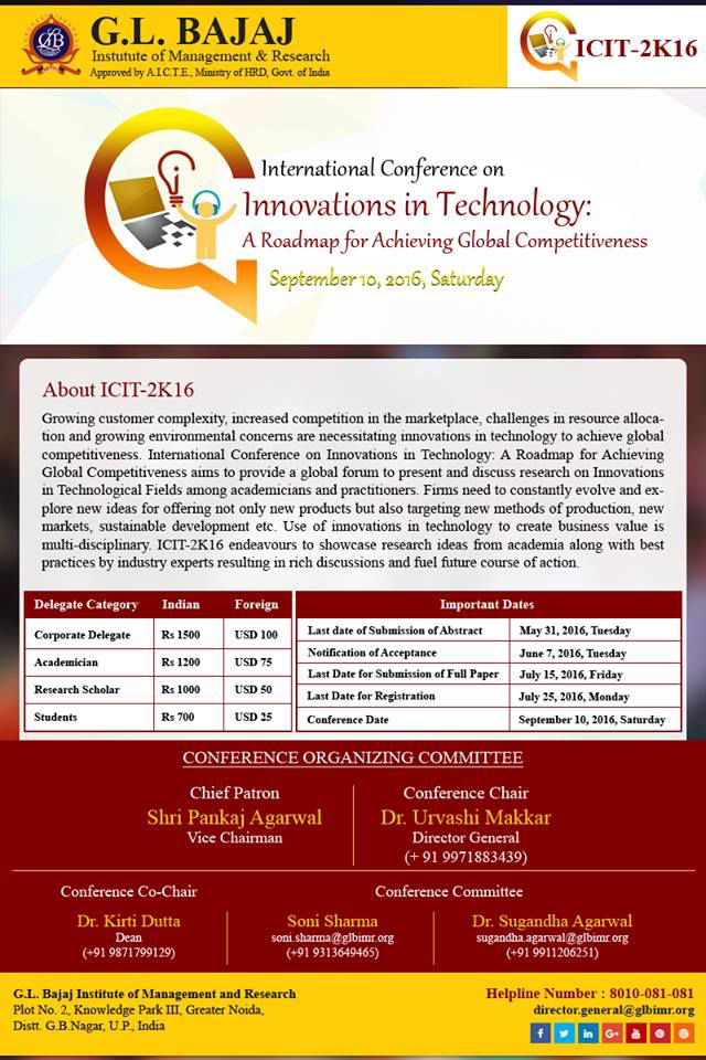 """International Conference on Innovations in Technology (ICIT-2K16) at GLBIMR, on September 10, 2016 International Conference on """"Innovations in Technology: A Road Map to Achieve Global Competitiveness - ICIT-2K16"""" on September 10, 2016, Saturday at GLBIMR, Greater Noida. GLBIMR, Greater Noida is organizing an International Conference on """"Innovations in Technology: A Road Map to Achieve Global Competitiveness - ICIT-2K16""""on September 10, 2016, Saturday."""