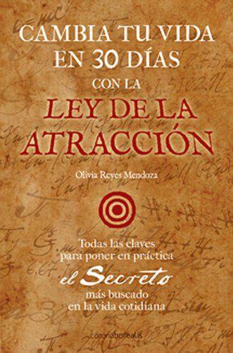 Cambia Tu Vida En 30 Dias Con La Ley De La Atraccion Ecoolgia Mental Spanish Edition By Olivia Reyes Cambiar De Vida Ley De Atraccion Libros De Motivación