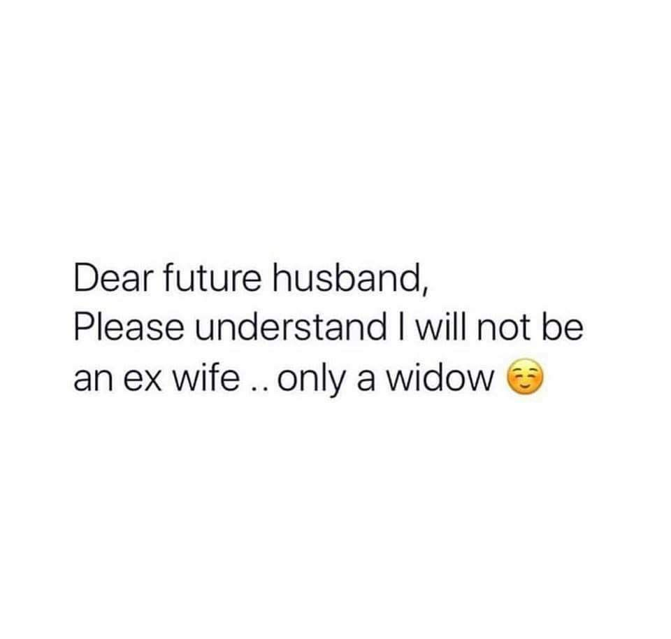 I Will Not Marry Again If I Ever Get Married At All Be Prepared Husband Quotes Funny Married Quotes Getting Married Quotes
