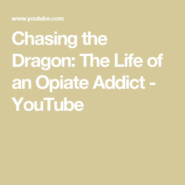Chasing the Dragon: The Life of an Opiate Addict - YouTube