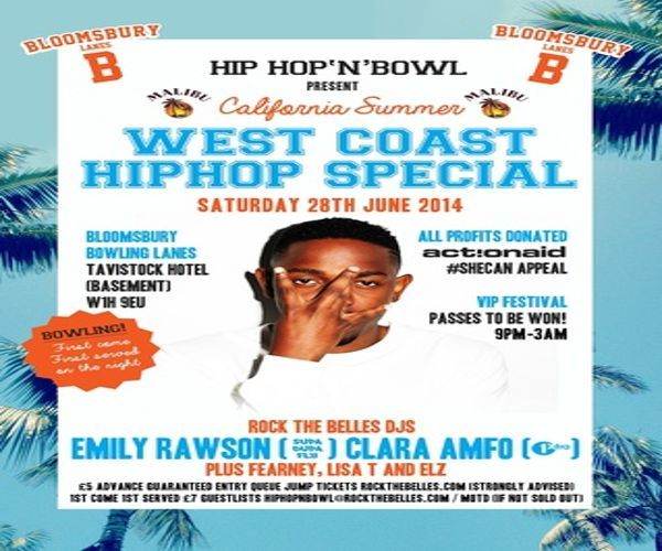 Hip Hop N Bowl West Coast Hip Hop Special w all proceeds at Bloomsbury Lanes, Basement of Tavistock Hotel, Bedford Way, London, WC1H 9EU, United Kingdom on June 28 at 9:00 pm - 3:00 am, Price: Advance: £4, We like bowling, and we LOVE Hiphop. So, why not merge the two, throw in some of the hottest hiphop Djs about and BOOM Hip Hop NBowl, Artists : Emily Rawson, Clara Amfo, DJ Fearney, Lisa T, Elz, Category: Nightlife.