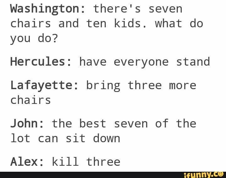 Hamilton Memes 2 Completed Seven Chairs Ten Kids Hamilton Memes Hamilton Funny Hamilton