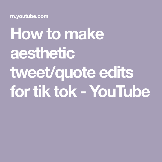 How To Make Aesthetic Tweet Quote Edits For Tik Tok Youtube In 2021 Tweet Quotes Quotes How To Make