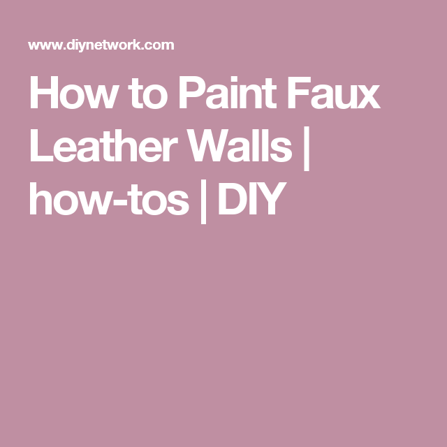 How to Paint Faux Leather Walls | how-tos | DIY