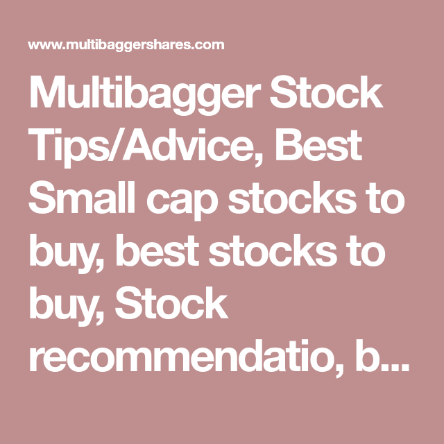 Multibagger Stock Tips/Advice, Best Small cap stocks to ...