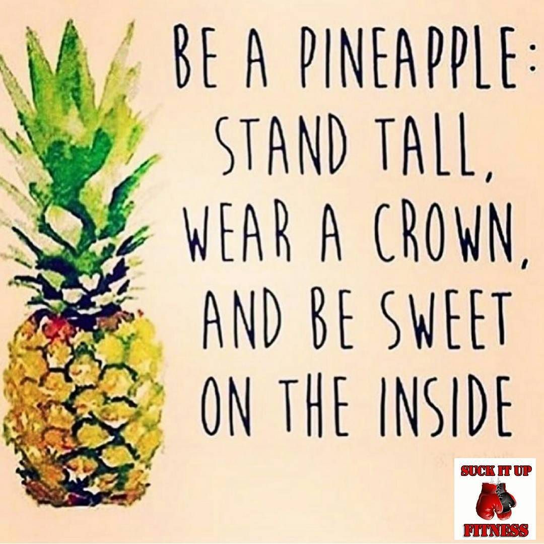 Good Morning Today Mantra Is To Be A Pineapple Stand Tall